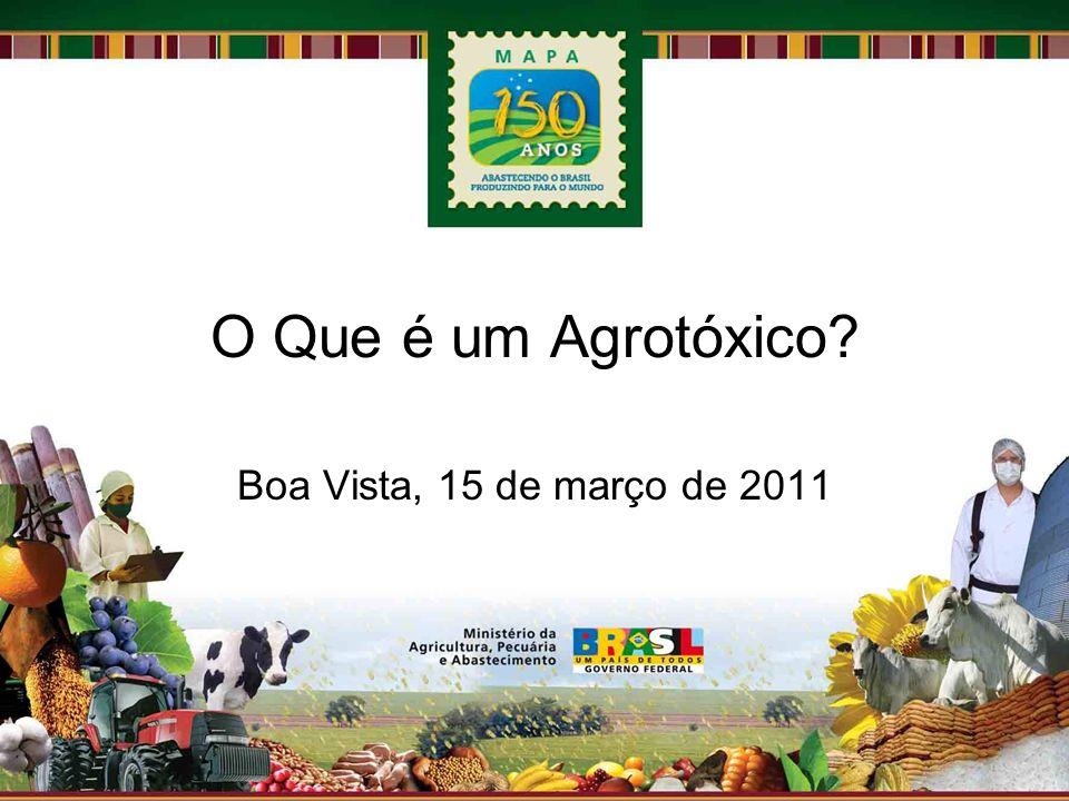 O Que é um Agrotóxico Boa Vista, 15 de março de 2011