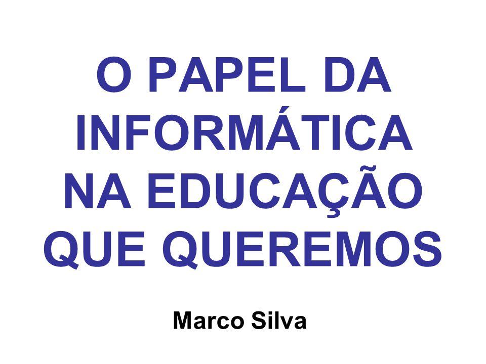 O PAPEL DA INFORMÁTICA NA EDUCAÇÃO QUE QUEREMOS