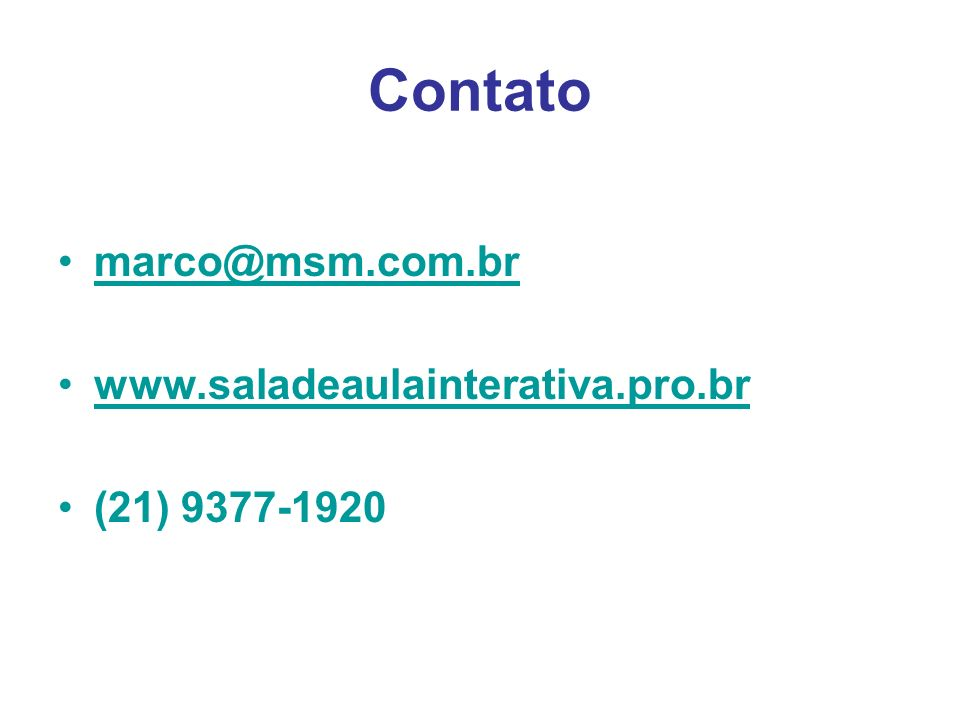 Contato marco@msm.com.br www.saladeaulainterativa.pro.br