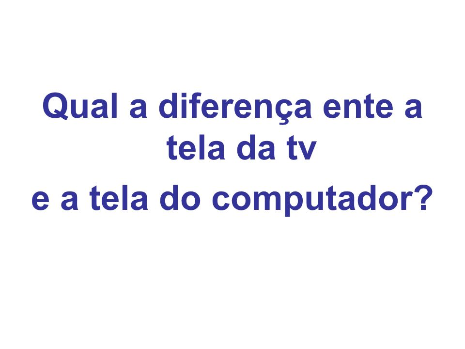 Qual a diferença ente a tela da tv
