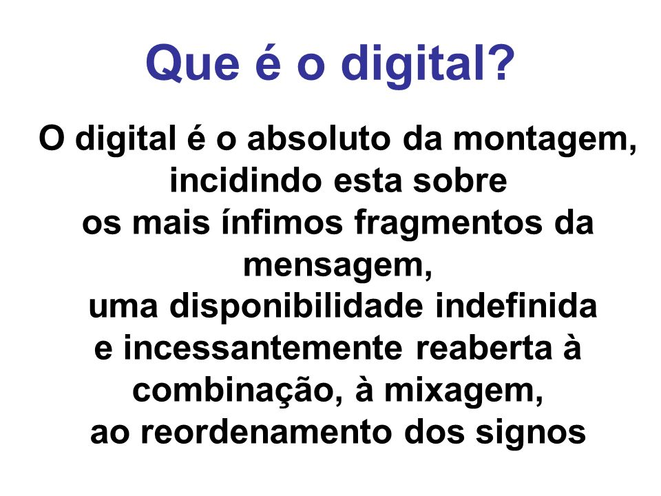 Que é o digital O digital é o absoluto da montagem,