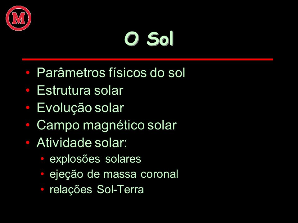 O Sol Parâmetros físicos do sol Estrutura solar Evolução solar