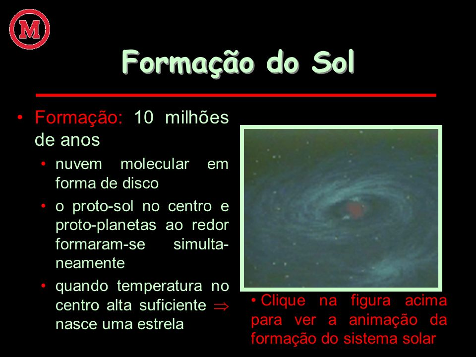 Formação do Sol Formação: 10 milhões de anos