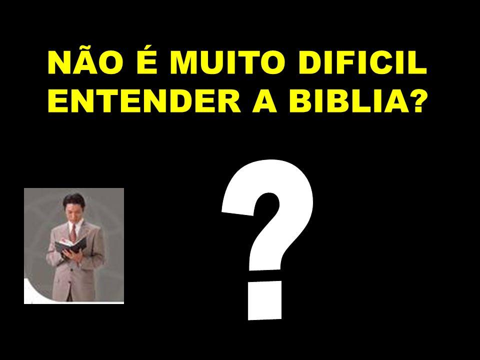 NÃO É MUITO DIFICIL ENTENDER A BIBLIA