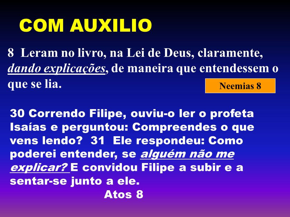 COM AUXILIO8 Leram no livro, na Lei de Deus, claramente, dando explicações, de maneira que entendessem o que se lia.