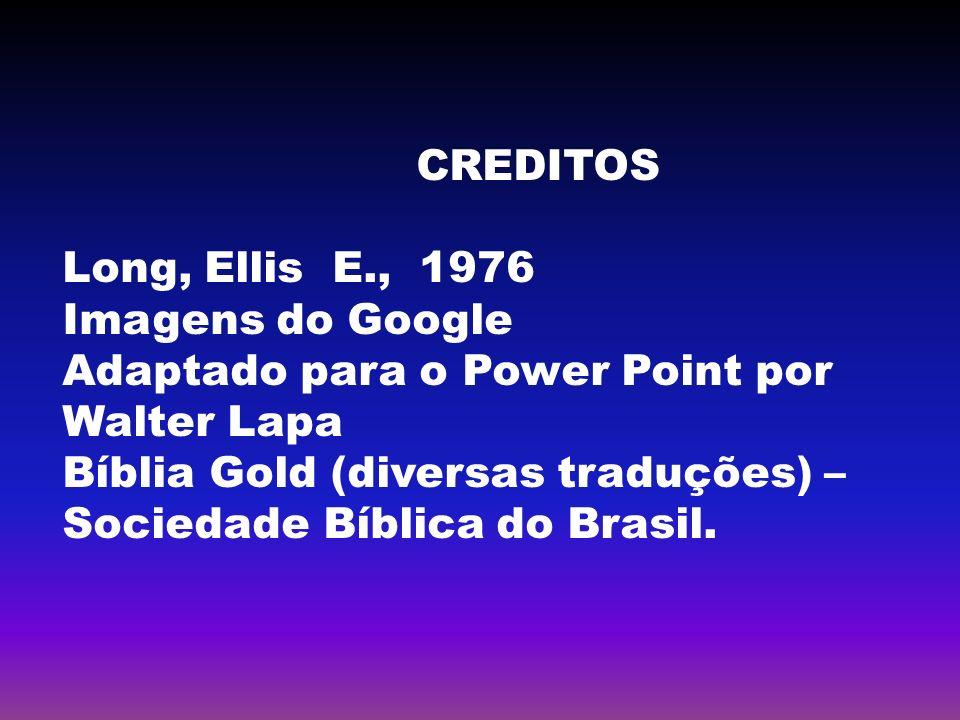CREDITOSLong, Ellis E., 1976. Imagens do Google. Adaptado para o Power Point por Walter Lapa.