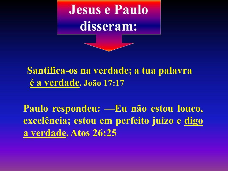 Jesus e Paulo disseram: