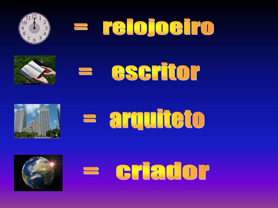 = relojoeiro = escritor = arquiteto = criador
