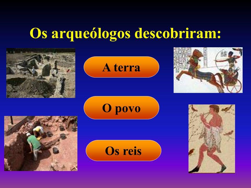 Os arqueólogos descobriram: