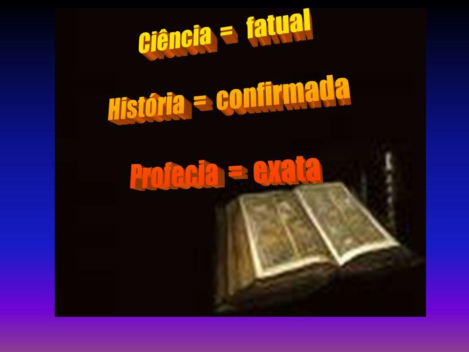 Ciência = fatual História = confirmada Profecia = exata