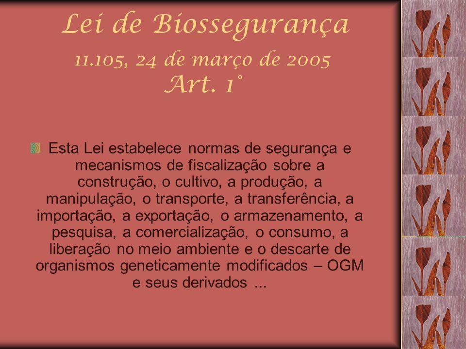 Lei de Biossegurança 11.105, 24 de março de 2005 Art. 1°
