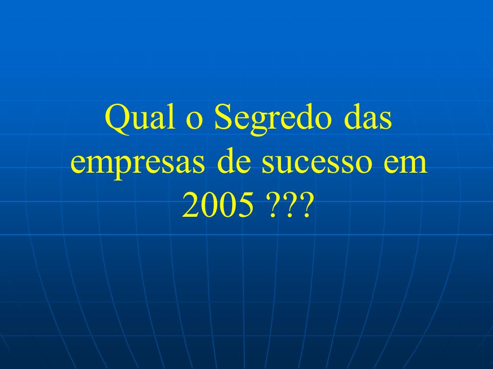 Qual o Segredo das empresas de sucesso em 2005