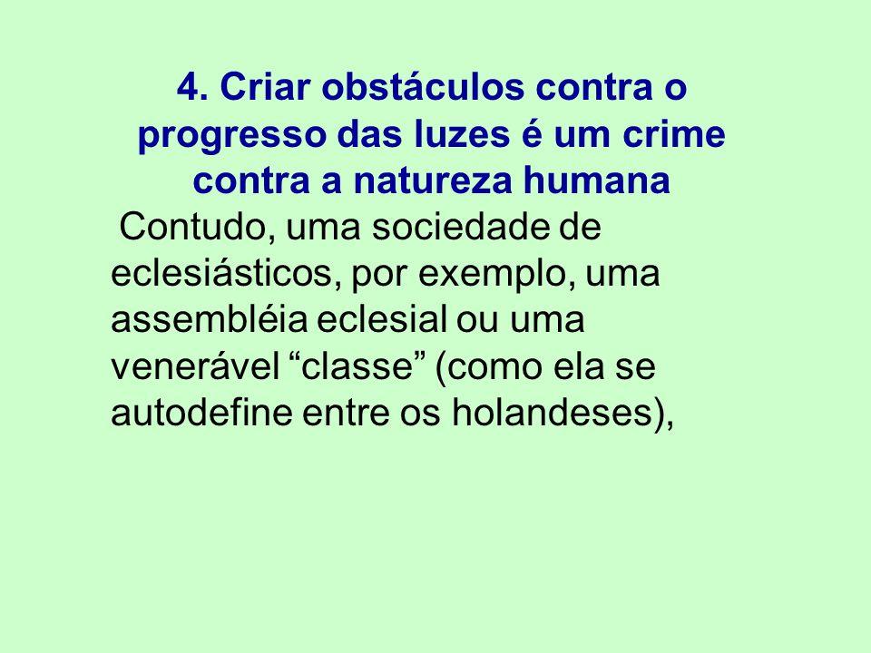 4. Criar obstáculos contra o progresso das luzes é um crime contra a natureza humana