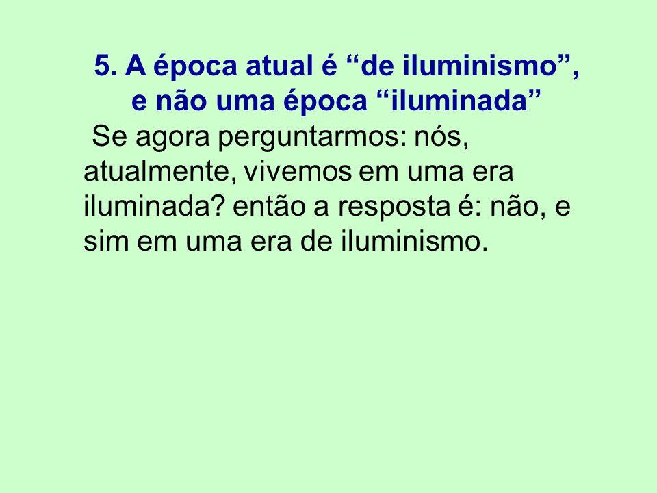 5. A época atual é de iluminismo , e não uma época iluminada
