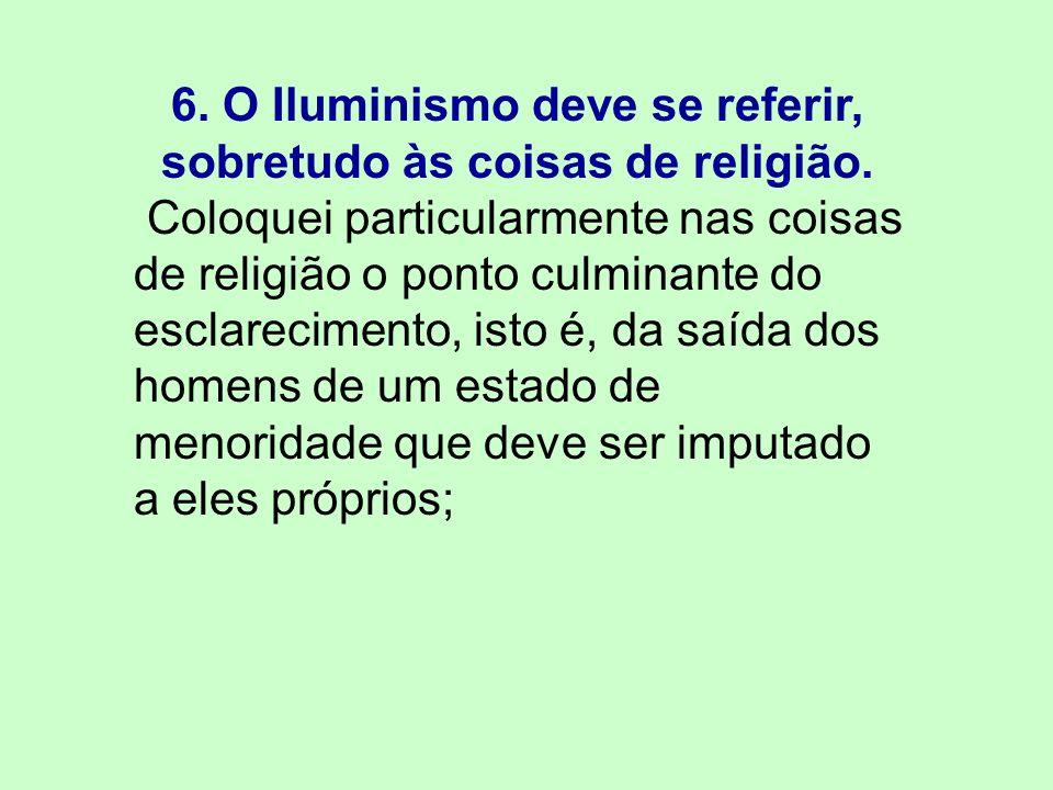 6. O Iluminismo deve se referir, sobretudo às coisas de religião.