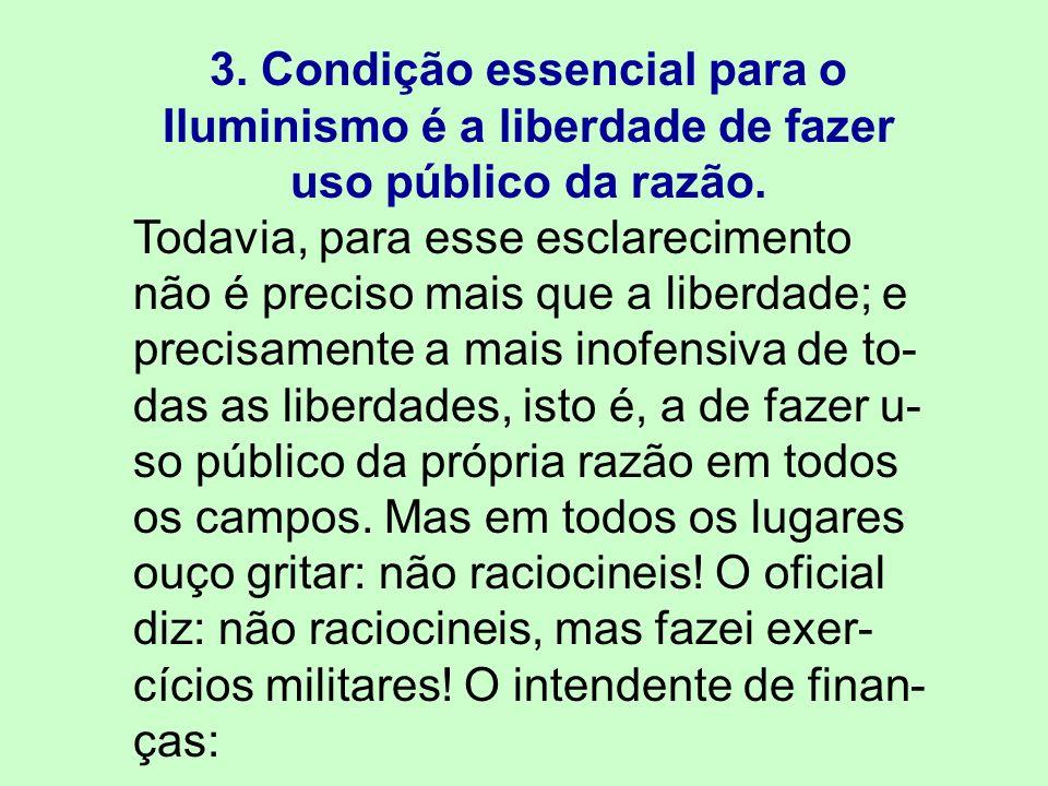3. Condição essencial para o Iluminismo é a liberdade de fazer uso público da razão.