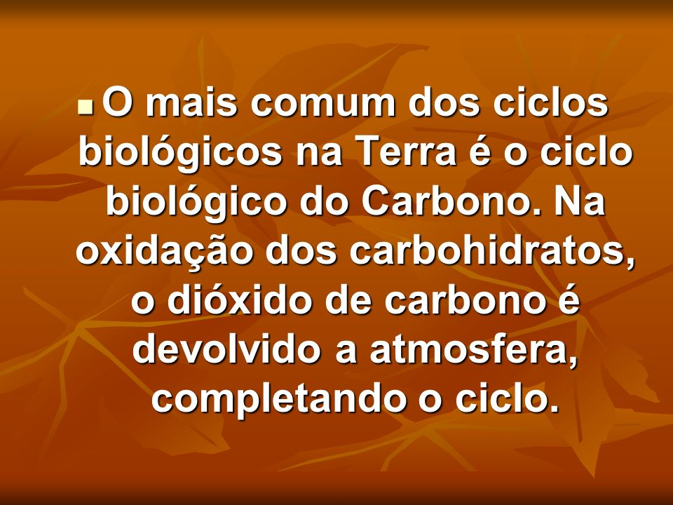 O mais comum dos ciclos biológicos na Terra é o ciclo biológico do Carbono.