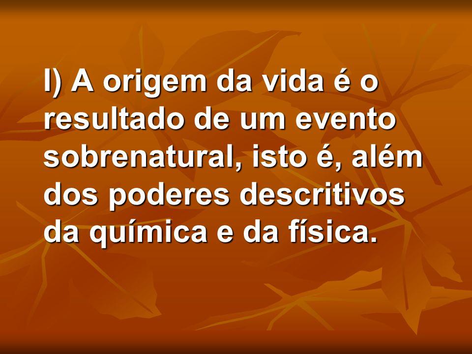 I) A origem da vida é o resultado de um evento sobrenatural, isto é, além dos poderes descritivos da química e da física.