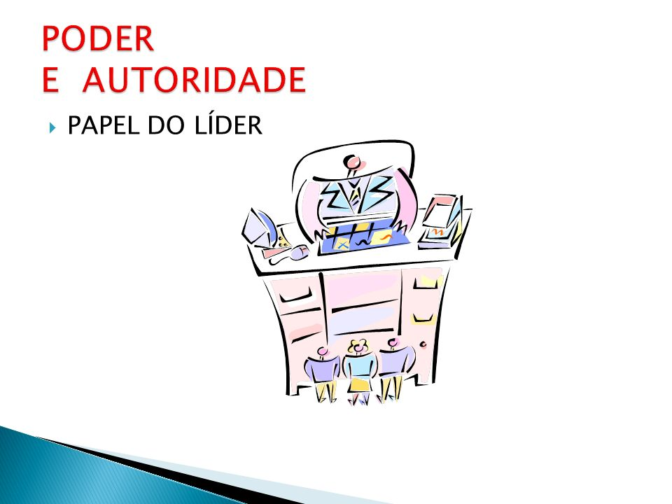 PODER E AUTORIDADE PAPEL DO LÍDER