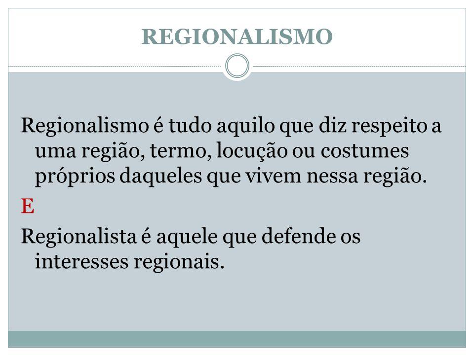 REGIONALISMORegionalismo é tudo aquilo que diz respeito a uma região, termo, locução ou costumes próprios daqueles que vivem nessa região.