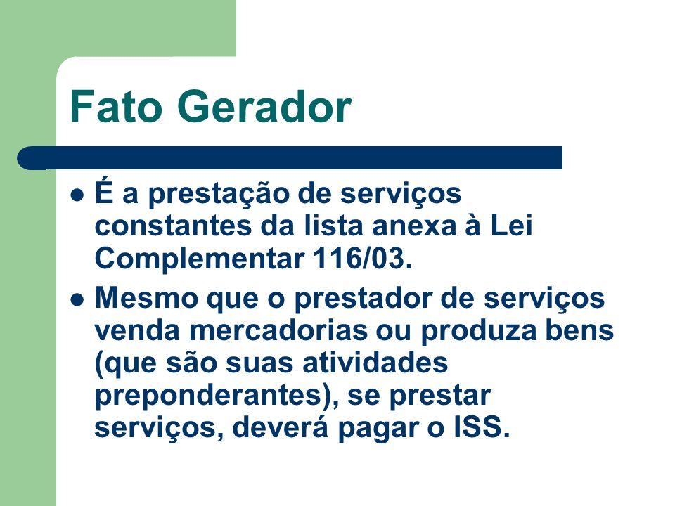 Fato Gerador É a prestação de serviços constantes da lista anexa à Lei Complementar 116/03.