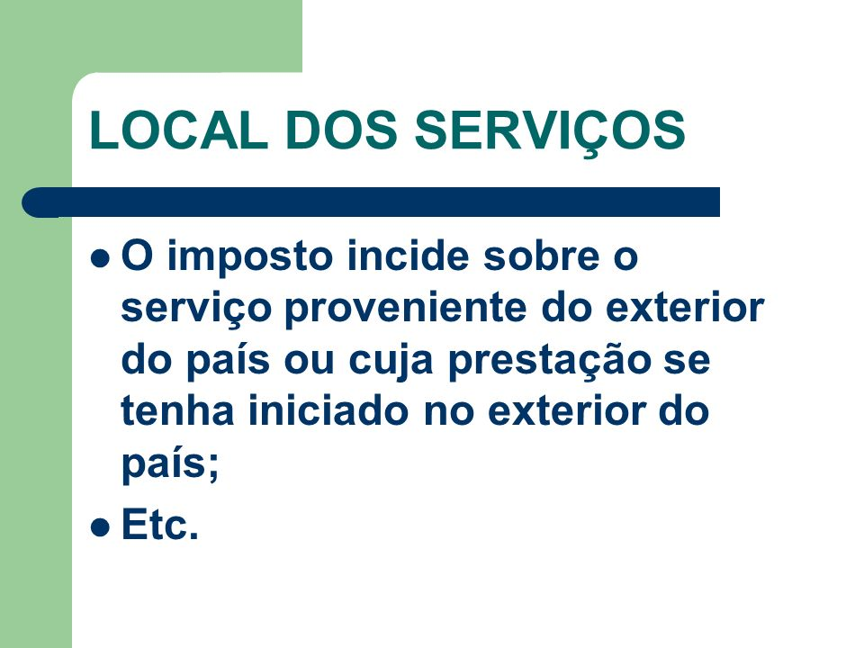 LOCAL DOS SERVIÇOS O imposto incide sobre o serviço proveniente do exterior do país ou cuja prestação se tenha iniciado no exterior do país;