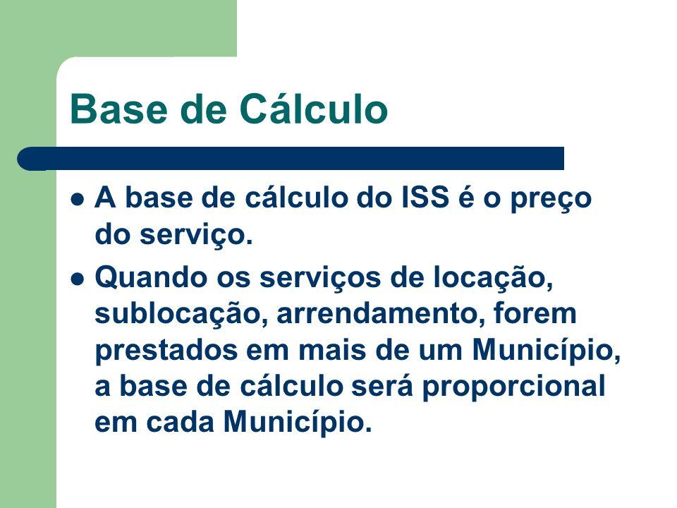 Base de Cálculo A base de cálculo do ISS é o preço do serviço.