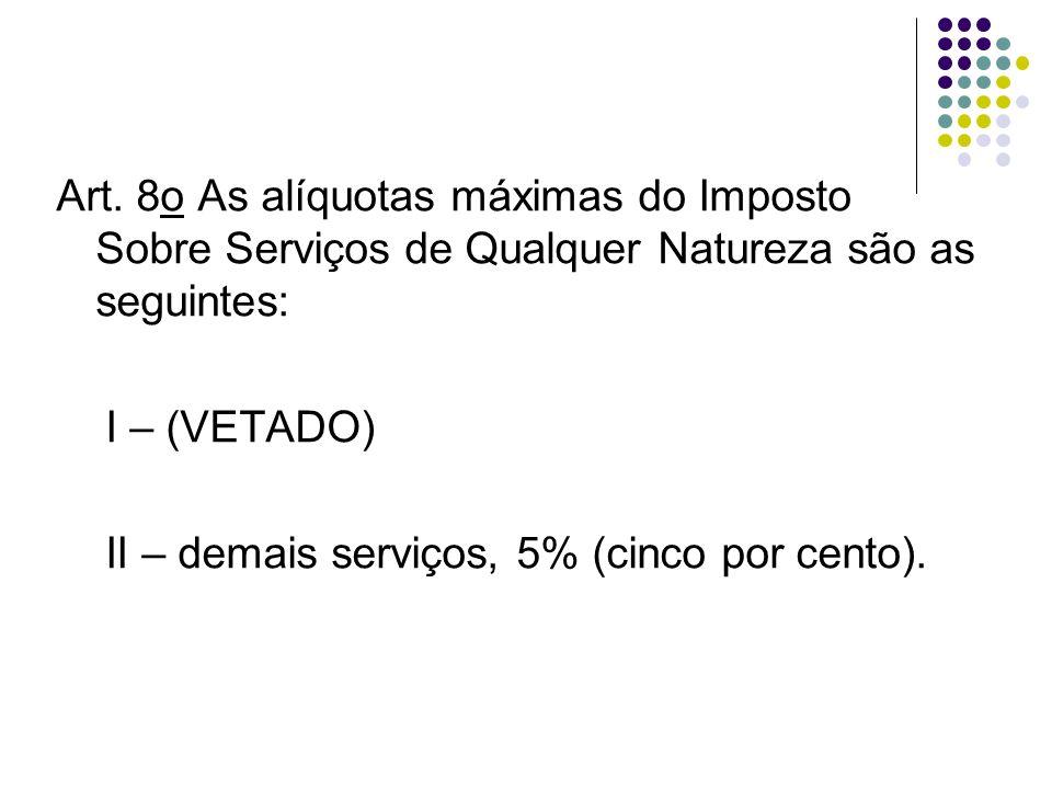 Art. 8o As alíquotas máximas do Imposto Sobre Serviços de Qualquer Natureza são as seguintes: