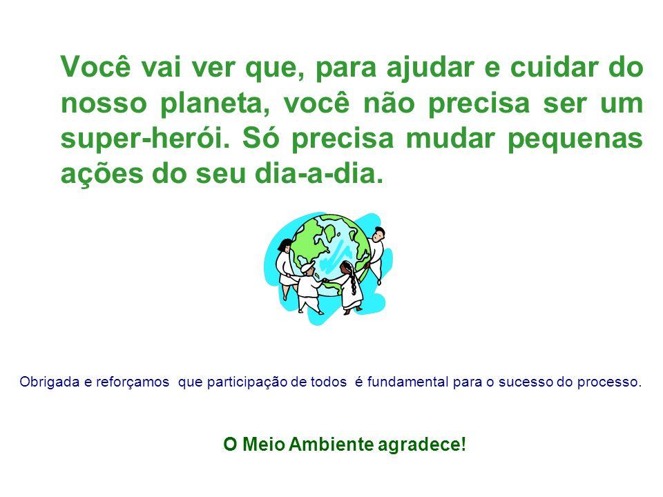 Você vai ver que, para ajudar e cuidar do nosso planeta, você não precisa ser um super-herói. Só precisa mudar pequenas ações do seu dia-a-dia.