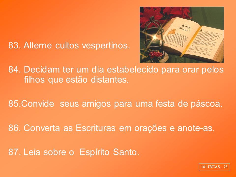 83. Alterne cultos vespertinos.