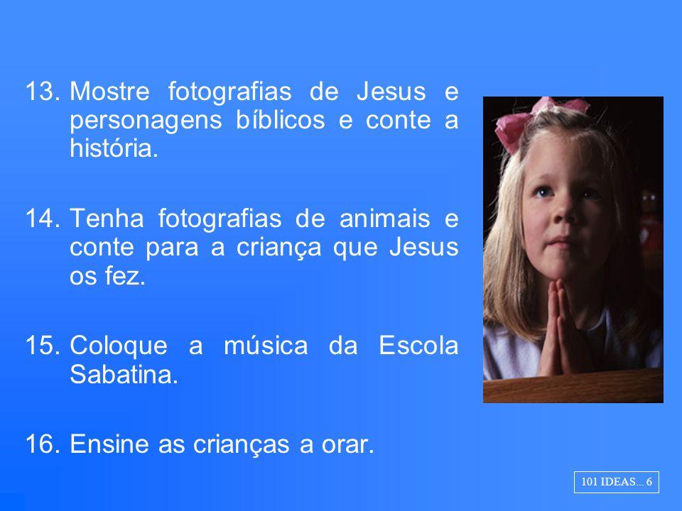Mostre fotografias de Jesus e personagens bíblicos e conte a história.
