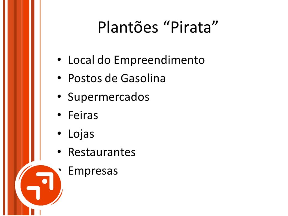 Plantões Pirata Local do Empreendimento Postos de Gasolina