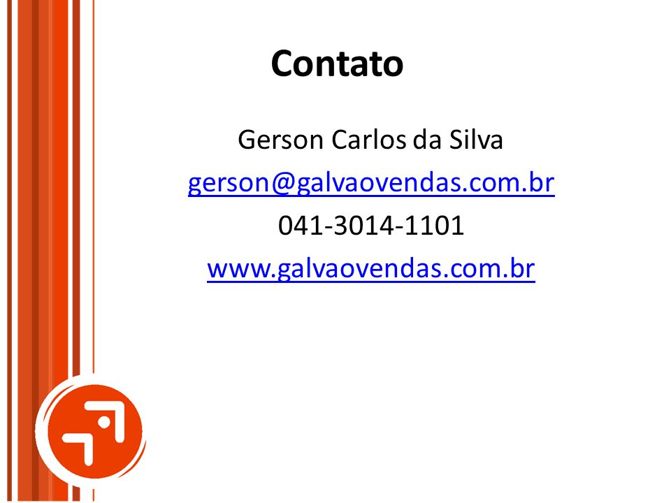 Contato Gerson Carlos da Silva gerson@galvaovendas.com.br