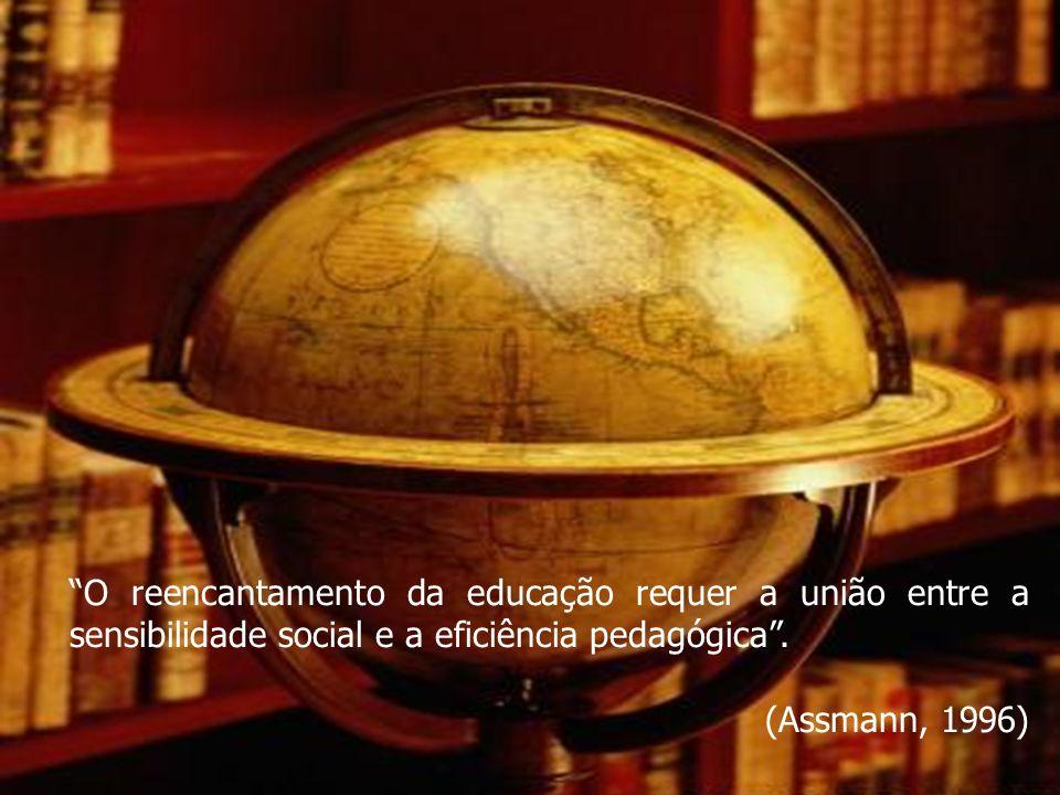 O reencantamento da educação requer a união entre a sensibilidade social e a eficiência pedagógica .