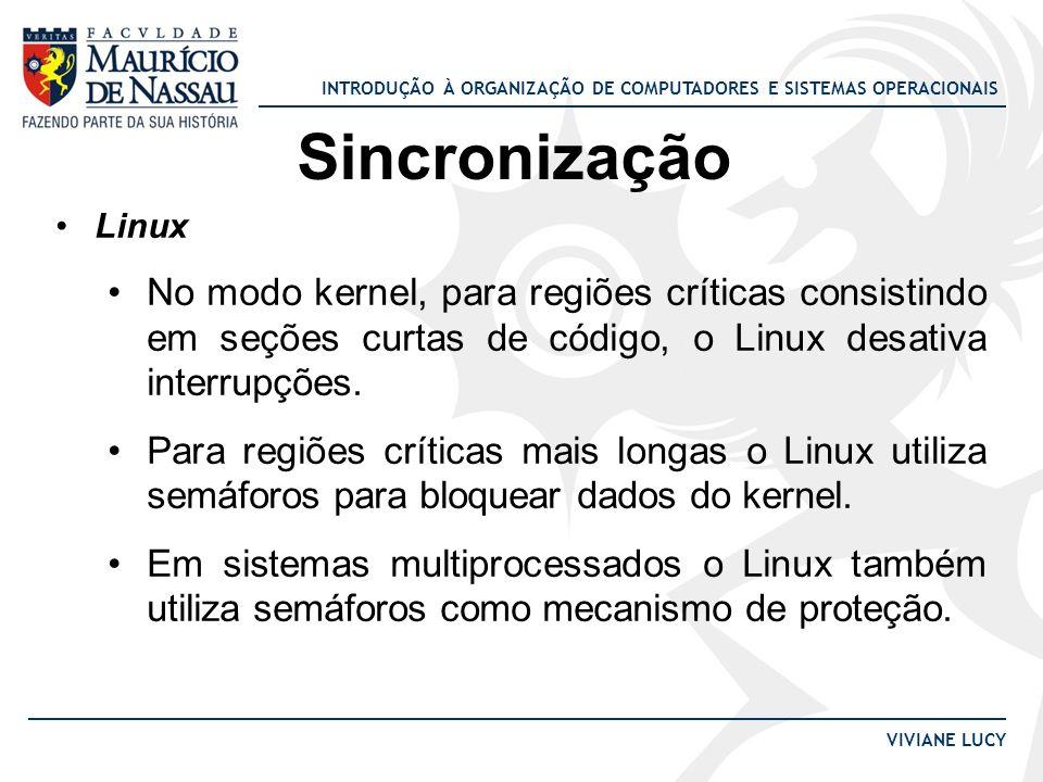 Sincronização Linux. No modo kernel, para regiões críticas consistindo em seções curtas de código, o Linux desativa interrupções.