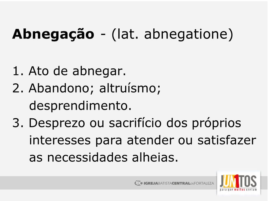 Abnegação - (lat. abnegatione)