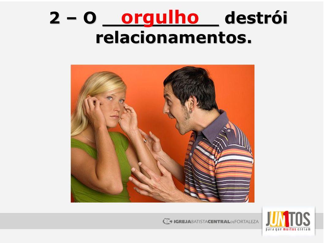2 – O __________ destrói relacionamentos.