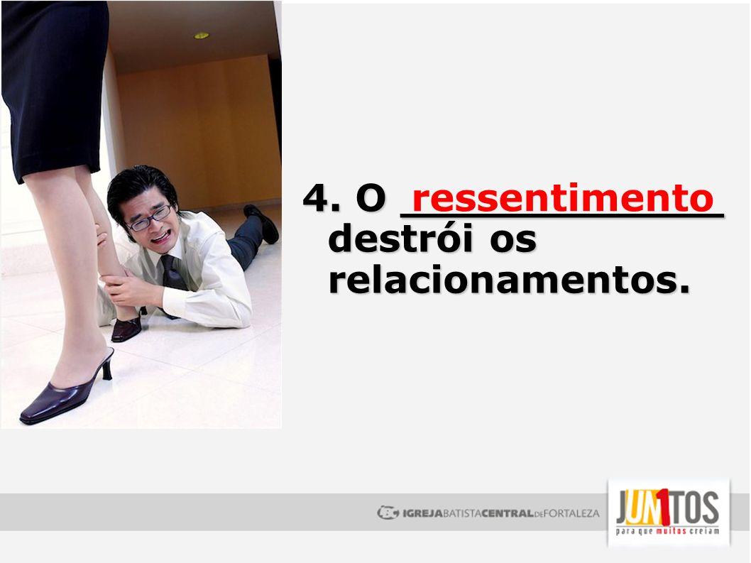 4. O ____________ destrói os relacionamentos.