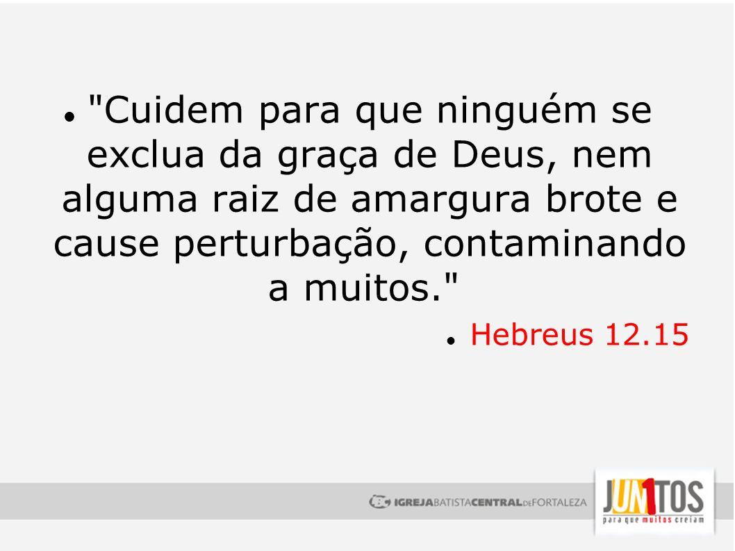 Cuidem para que ninguém se exclua da graça de Deus, nem alguma raiz de amargura brote e cause perturbação, contaminando a muitos.