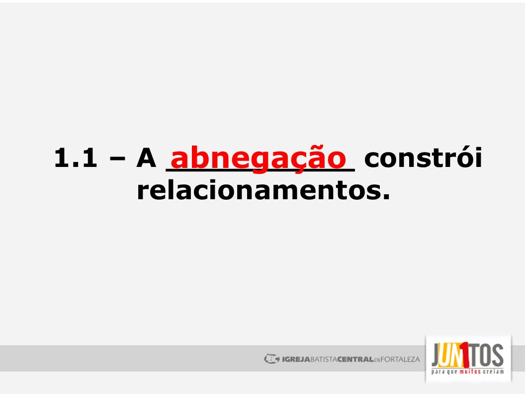1.1 – A __________ constrói relacionamentos.