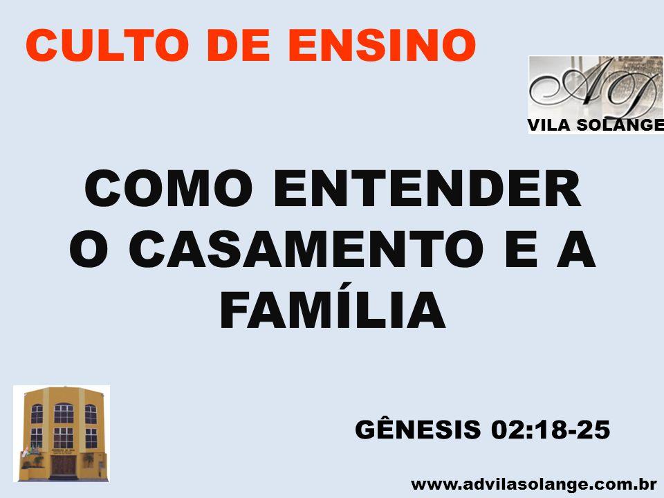 COMO ENTENDER O CASAMENTO E A FAMÍLIA CULTO DE ENSINO GÊNESIS 02:18-25