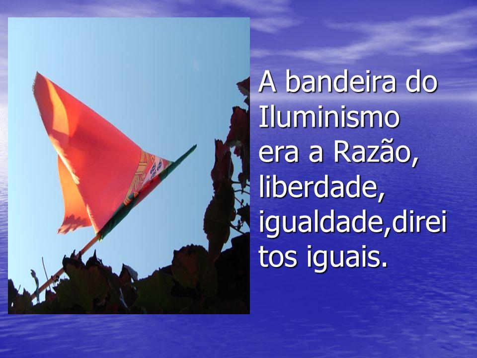 sfs A bandeira do Iluminismo era a Razão, liberdade, igualdade,direitos iguais.