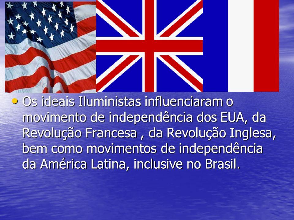 Os ideais Iluministas influenciaram o movimento de independência dos EUA, da Revolução Francesa , da Revolução Inglesa, bem como movimentos de independência da América Latina, inclusive no Brasil.