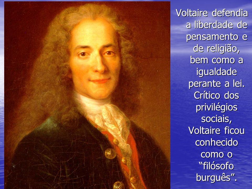 Voltaire defendia a liberdade de pensamento e de religião, bem como a igualdade perante a lei.