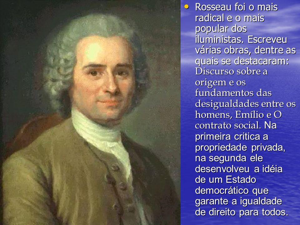 Rosseau foi o mais radical e o mais popular dos iluministas