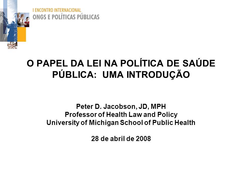 O PAPEL DA LEI NA POLÍTICA DE SAÚDE PÚBLICA: UMA INTRODUÇÃO Peter D