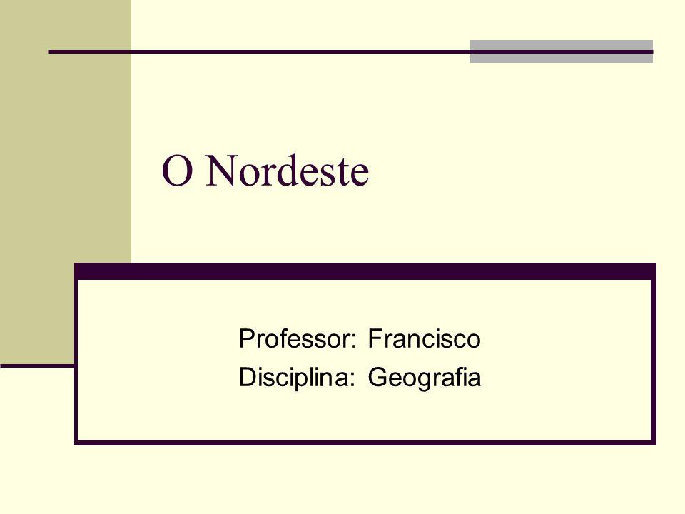 Professor: Francisco Disciplina: Geografia
