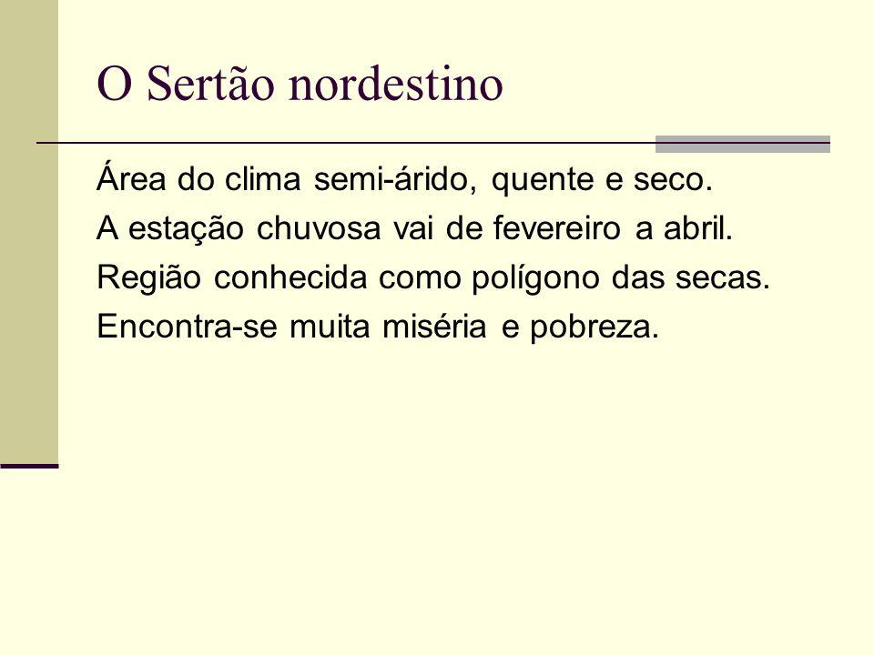 O Sertão nordestino Área do clima semi-árido, quente e seco.