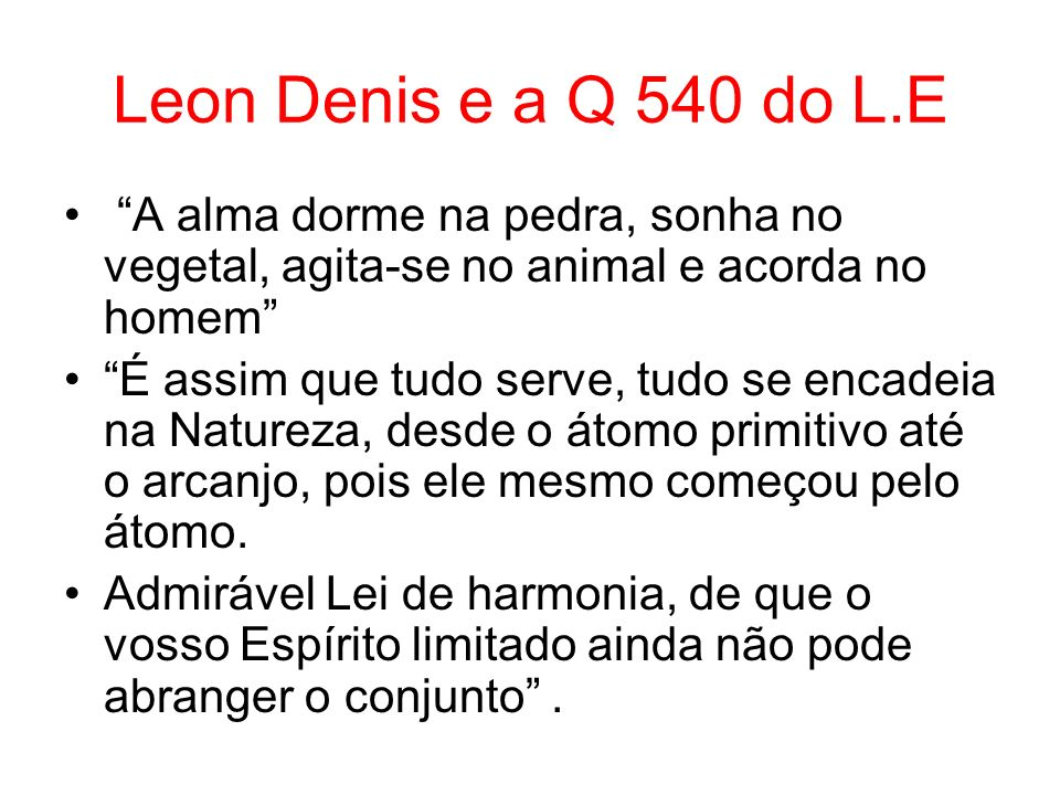 Leon Denis e a Q 540 do L.E A alma dorme na pedra, sonha no vegetal, agita-se no animal e acorda no homem