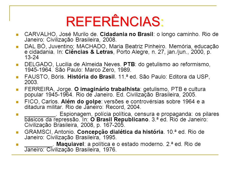 REFERÊNCIAS:CARVALHO, José Murilo de. Cidadania no Brasil: o longo caminho. Rio de Janeiro: Civilização Brasileira, 2008.